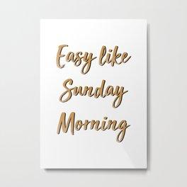 Easy Like Sunday Morning Metal Print