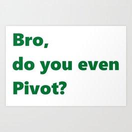 Bro, do you even Pivot? Art Print