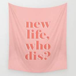 New life who dis Wall Tapestry
