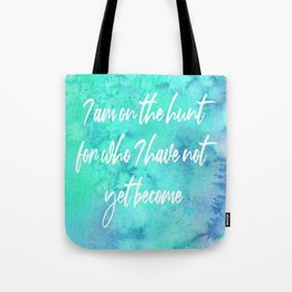 I am on the hunt for who I have not yet become Tote Bag