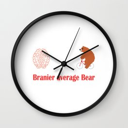 Branier than the Average Bear T-shirt Design made for you. Do you believe you're above average? Wall Clock