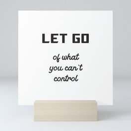 Let go of what you cannot control Mini Art Print