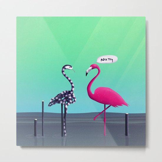 Nice Try, Flamingo! Metal Print