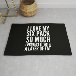 I LOVE MY SIX PACK SO MUCH, I PROTECT IT WITH A LAYER OF FAT (Black & White) Rug