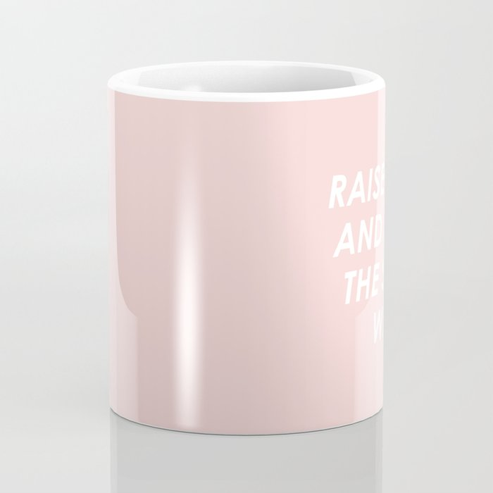 Raise Boys And Girls The Same Coffee Mug