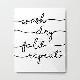 Wash Dry Fold Repeat Metal Print