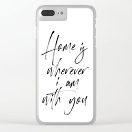 Home is Wherever I'm With You, Typography Art, Modern Wall Decor, Black And White, Room Decor Clear iPhone Case