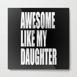 Awesome Like My Daughter Metal Print