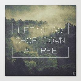 ANTI-INSPIRATIONAL: Chop A Tree Canvas Print