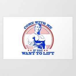 Come With Me If You Want To Lift Art Print