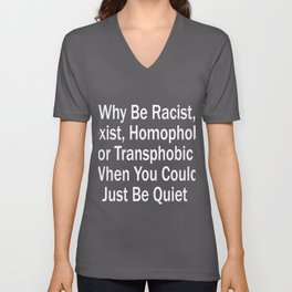 Why Be Racist Sexist Homophobic or Transphobic Tee Unisex V-Neck