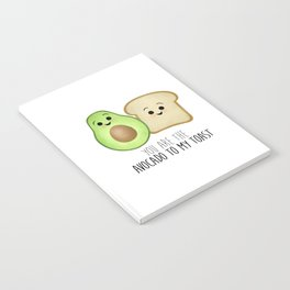You Are The Avocado To My Toast Notebook