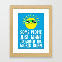Some people just want to watch the world burn Framed Art Print