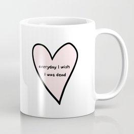 everyday i wish i was dead Coffee Mug