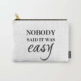 Nobody said it as easy Carry-All Pouch