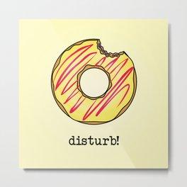 Donut Disturb! Metal Print