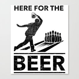 Funny Bowling Bowler Player Gift Here For The Beer Canvas Print