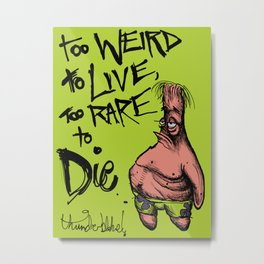 Patrick Star: Too Weird to Live, to Rare to Die Metal Print