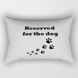 Reserved for the dog grey Rectangular Pillow