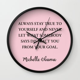 Always stay true to yourself and never let what somebody Wall Clock