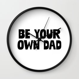 Be Your Own Dad Wall Clock