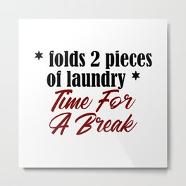 Funny Laundry Lazy Bum Hate Chores Honest Truth Metal Print