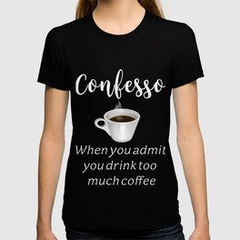 Awesome Coffee gift design for Caffine loversConfesso T-shirt