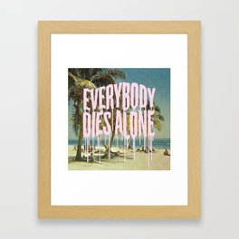 EVERYBODY DIES ALONE Framed Art Print