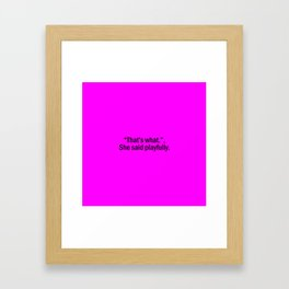 That's what she said playfully Framed Art Print