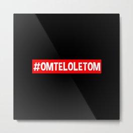 #OMTELOLETOM Metal Print