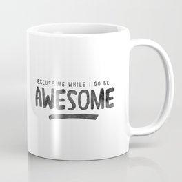 Excuse Me While I Go Be Awesome Coffee Mug