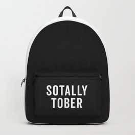 Sotally Tober Funny Drunk Quote Backpack