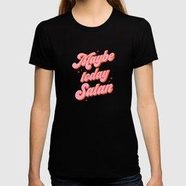 Maybe today Satan? T-shirt
