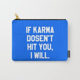 IF KARMA DOESN'T HIT YOU I WILL (Blue) Carry-All Pouch
