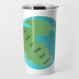 This Bitch Don't Know 'Bout Pangea Travel Mug