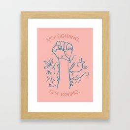 Keep Loving. Keep Fighting. Framed Art Print