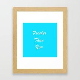 Fresher Than You Framed Art Print