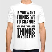 If you want things in your life to change White SMALL Mens Fitted Tee