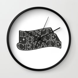 Don't Hate, Create Wall Clock