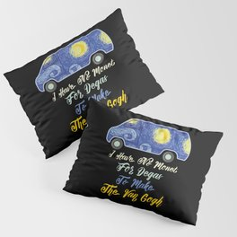 I Have No Monet For Degas To Make The Van Gogh Pillow Sham