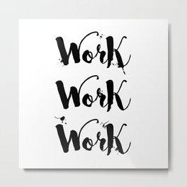 Work Work Work Motivational Quote Metal Print