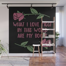 What I Love Most Are My Books V2 Wall Mural