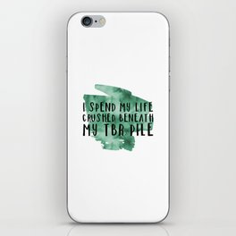 I Spend My Life Crushed Beneath My TBR! (Green) iPhone Skin