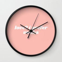 love? I prefer vodka Wall Clock