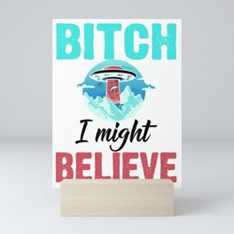 Alien Lover Gift Bitch I Might Believe Science Fiction Space Ship UFO Mini Art Print