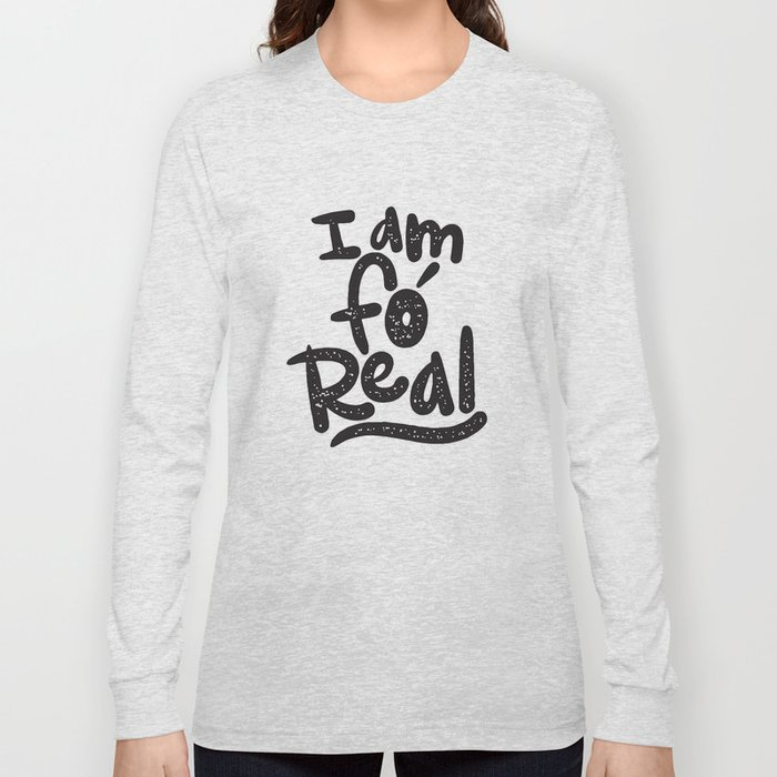 I am fo' real Long Sleeve T-shirt