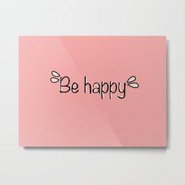 Be Happy - pink art Metal Print