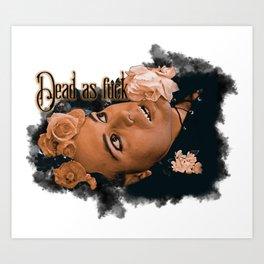 Dead As Fuck Art Print