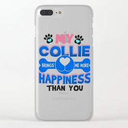 Collie Dog Lover My Collie Brings Me More Happiness than You Clear iPhone Case