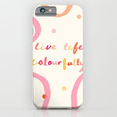live life colourfully iPhone 6s Slim Case
